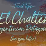 El Chaltén, Argentinian Patagonia, See You Later! NY See You Later's Travel Tips.