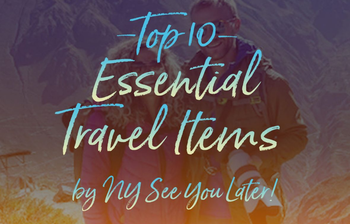 Top 10 Essential Travel Items by NY See You Later